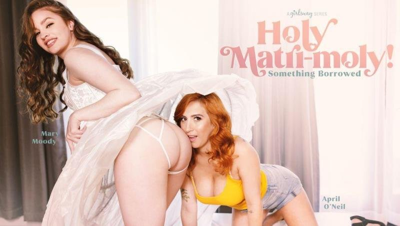 GirlsWay.com - April ONeil, Mary Moody - Holy Matri-Moly! Something Borrowed [SD / Brunette /  2020]